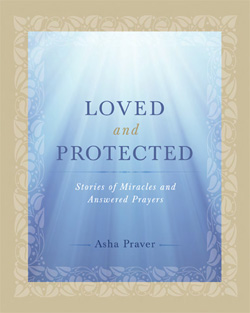 Loved and Protected: Stories of Miracles and Answered Prayers, by Asha Praver